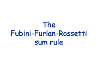 The  Fubini-Furlan-Rossetti sum rule