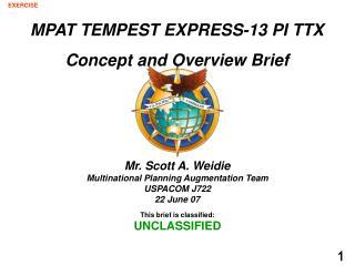 Mr. Scott A. Weidie  Multinational Planning Augmentation Team USPACOM J722 22 June 07