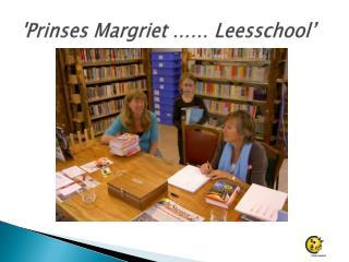 'Prinses Margriet …… Leesschool'