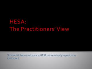 HESA: The Practitioners' View