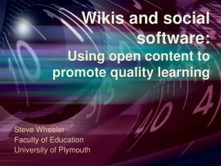 Wikis and social software:  Using open content to promote quality learning