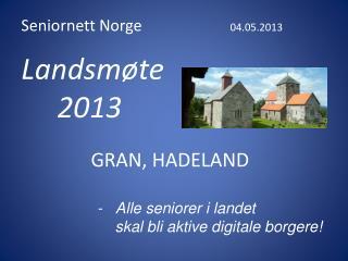 Seniornett Norge         04.05.2013 Landsmøte       2013 GRAN, HADELAND