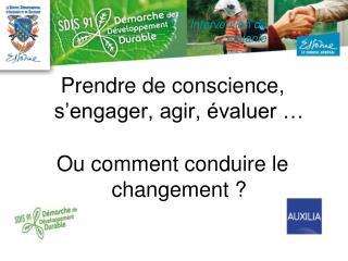Prendre de conscience, s�engager, agir, �valuer � Ou comment conduire le changement ?