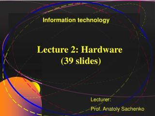 Lecture 2: Hardware  (39 slides)