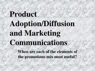 Product Adoption/Diffusion and Marketing Communications