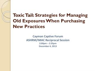 Toxic Tail:  Strategies for Managing Old Exposures When Purchasing New Practices