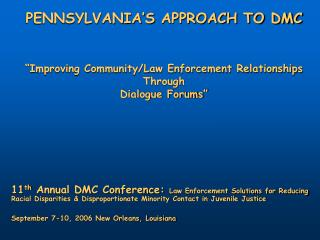 PENNSYLVANIA�S APPROACH TO DMC �Improving Community/Law Enforcement Relationships  Through