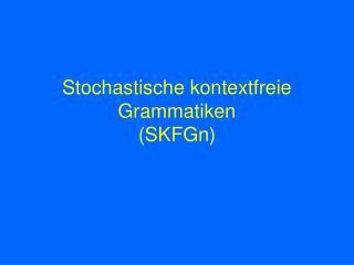 Stochastische kontextfreie Grammatiken (SKFGn)