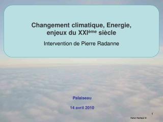 Changement climatique, Energie,  enjeux du XXI ème  siècle  Intervention de Pierre Radanne