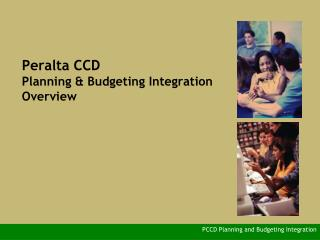 Peralta CCD Planning & Budgeting Integration Overview