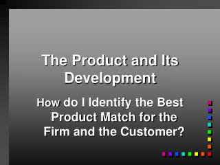 The Product and Its Development