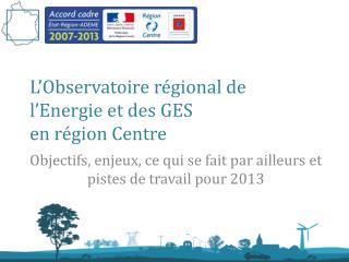 L'Observatoire régional de l'Energie et des GES  en région Centre