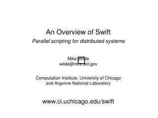 An Overview of Swift Parallel scripting for distributed systems Mike Wilde wilde@mcs.anl