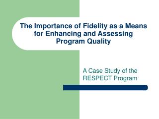 The Importance of Fidelity as a Means for Enhancing and Assessing  Program Quality