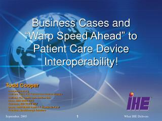 "Business Cases and  ""Warp Speed Ahead"" to  Patient Care Device Interoperability!"