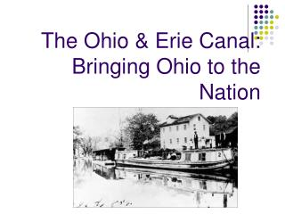 The Ohio  Erie Canal: Bringing Ohio to the Nation