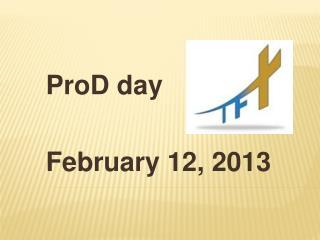 ProD  day February 12, 2013