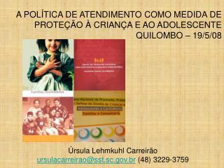 A POLÍTICA DE ATENDIMENTO COMO MEDIDA DE PROTEÇÃO À CRIANÇA E AO ADOLESCENTE  QUILOMBO – 19/5/08