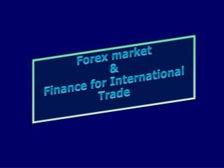 Forex market  &  Finance for International Trade