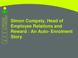 Simon Cumpsty, Head of Employee Relations and Reward : An Auto- Enrolment Story