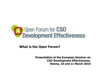 What is the Open Forum? Presentation at the European Seminar on CSO Development Effectiveness,