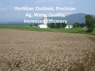 Fertilizer Outlook, Precision Ag, Water Quality, Increased Efficiency