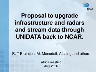 Proposal to upgrade infrastructure and radars and stream data through UNIDATA back to NCAR.