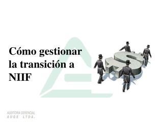 Cómo gestionar la transición a NIIF