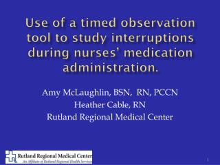 Use of a timed observation tool to study interruptions during nurses' medication administration.