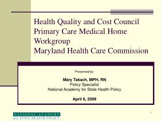 Presented by: Mary Takach, MPH, RN Policy Specialist National Academy for State Health Policy