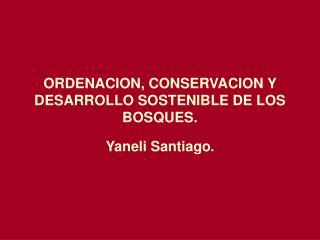 ORDENACION, CONSERVACION Y DESARROLLO SOSTENIBLE DE LOS BOSQUES.