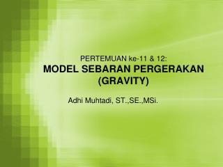 PERTEMUAN ke-11 & 12: MODEL SEBARAN PERGERAKAN (GRAVITY)
