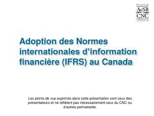 Adoption des Normes internationales d'information financière (IFRS) au Canada