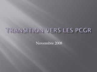 Transition vers les PCGR