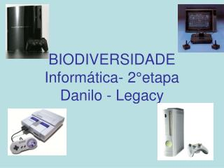 BIODIVERSIDADE  Informática- 2°etapa Danilo - Legacy
