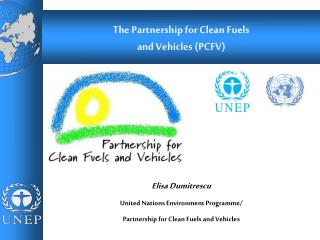 Elisa Dumitrescu United Nations Environment Programme/ Partnership for Clean Fuels and Vehicles