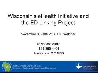 Wisconsin�s eHealth Initiative and the ED Linking Project November 8, 2008 WI ACHE Webinar