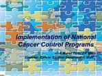 Implementation of National Cancer Control Programs     A.Murat TUNCER MD        Director, Cancer Control Department, MoH