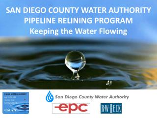 SAN DIEGO COUNTY WATER AUTHORITY PIPELINE RELINING PROGRAM Keeping the Water Flowing