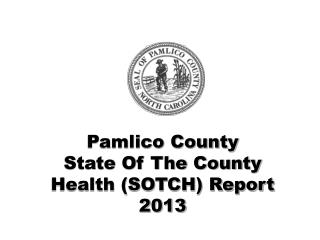 Pamlico County  State Of The County Health (SOTCH) Report 2013