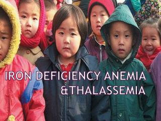 IRON DEFICIENCY ANEMIA &THALASSEMIA