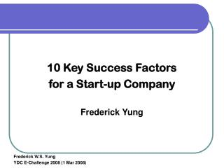 10 Key Success Factors  for a Start-up Company Frederick Yung