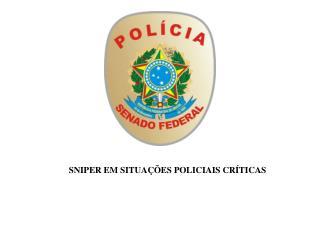 SNIPER EM SITUAÇÕES POLICIAIS CRÍTICAS