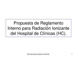 Propuesta de Reglamento Interno para Radiación Ionizante del Hospital de Clínicas (HC).