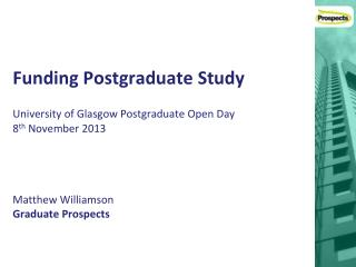 Funding Postgraduate Study University of Glasgow Postgraduate Open Day 8 th  November 2013