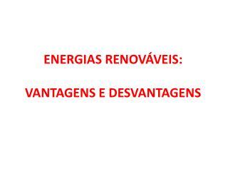 ENERGIAS RENOVÁVEIS:  VANTAGENS E DESVANTAGENS