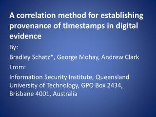 A correlation method for establishing provenance of timestamps in digital evidence By: