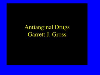 Antianginal Drugs Garrett J. Gross