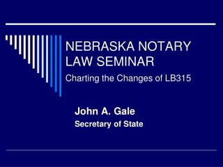 NEBRASKA NOTARY LAW SEMINAR Charting the Changes of LB315