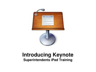 Introducing Keynote Superintendents iPad Training